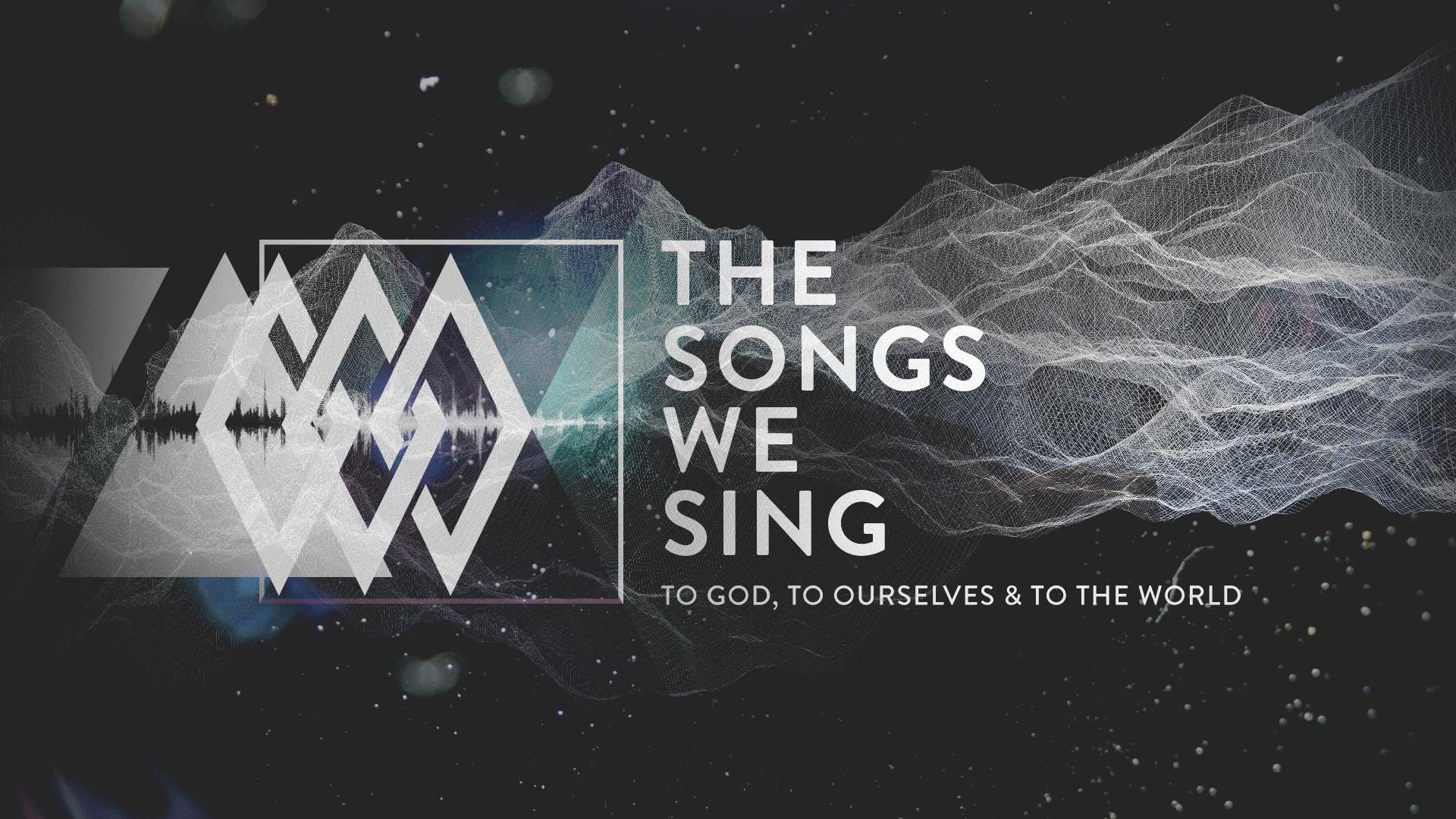 The Songs We Sing